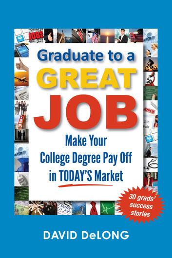 Graduate to a Great Job by David DeLong